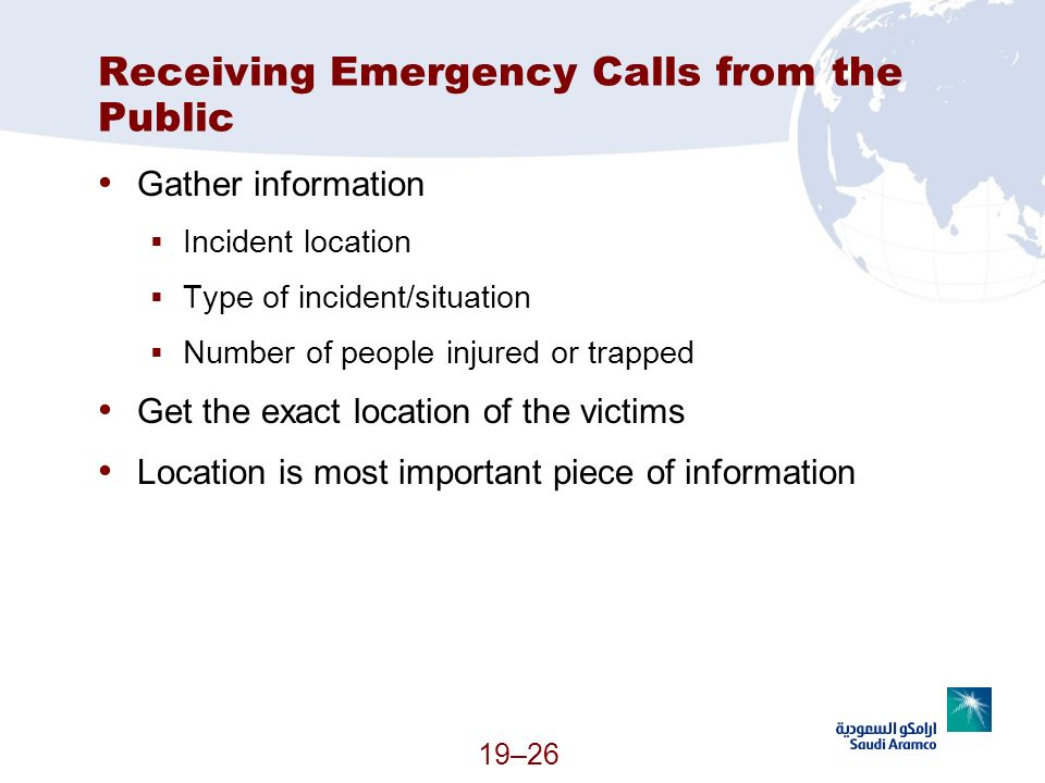 19–26 Receiving Emergency Calls from the Public Gather information Incident location Type of incident/situation Number of people injured or trapped Ge