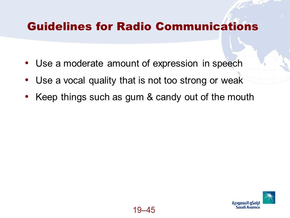 19–45 Guidelines for Radio Communications Use a moderate amount of expression in speech Use a vocal quality that is not too strong or weak Keep things