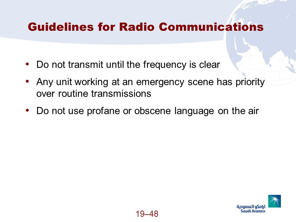 19–48 Guidelines for Radio Communications Do not transmit until the frequency is clear Any unit working at an emergency scene has priority over routin