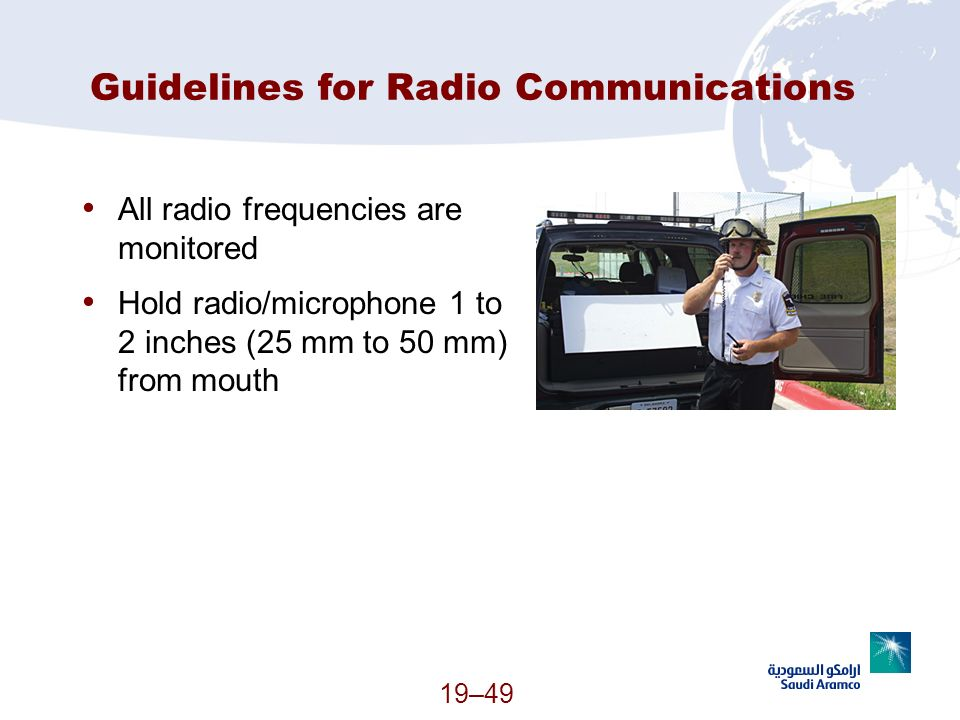 19–49 Guidelines for Radio Communications All radio frequencies are monitored Hold radio/microphone 1 to 2 inches (25 mm to 50 mm) from mouth (Continu