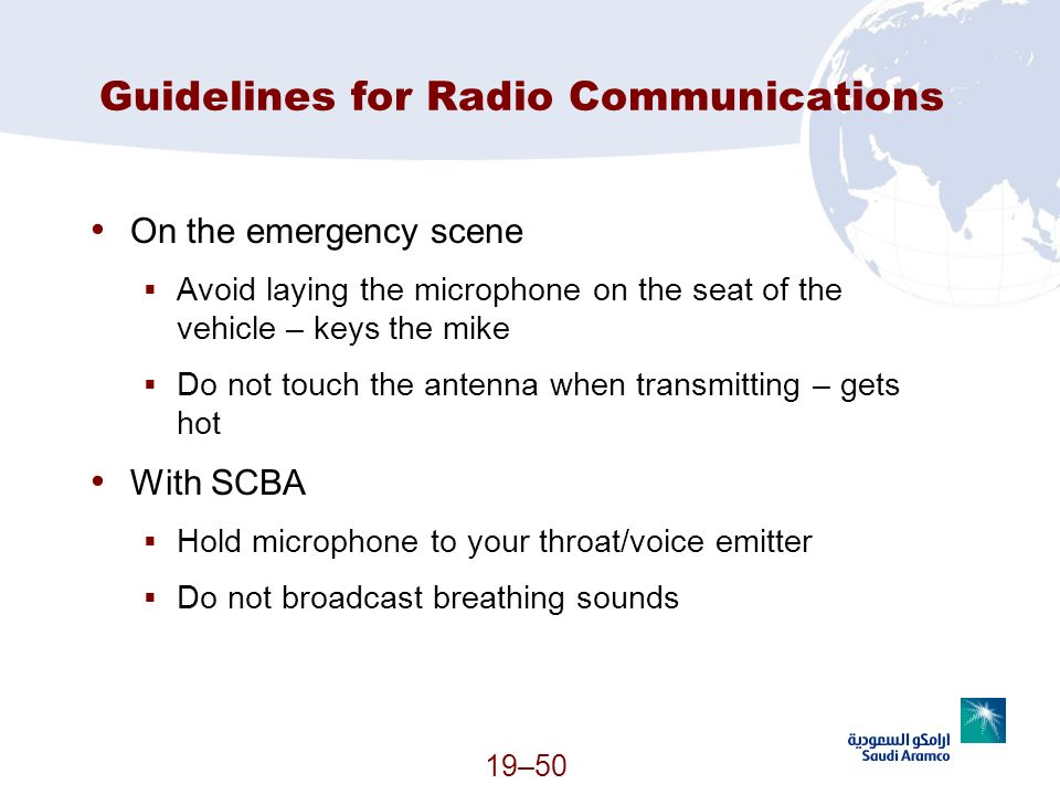 19–50 Guidelines for Radio Communications On the emergency scene Avoid laying the microphone on the seat of the vehicle – keys the mike Do not touch t