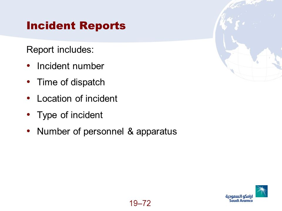 19–72 Incident Reports Report includes: Incident number Time of dispatch Location of incident Type of incident Number of personnel & apparatus