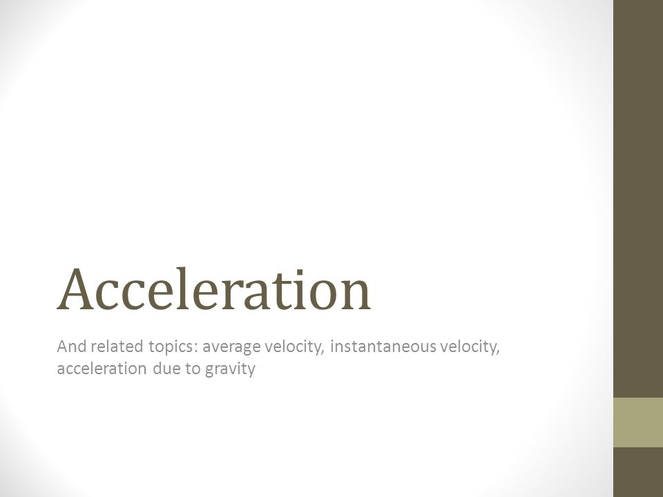Acceleration And related topics: average velocity, instantaneous velocity, acceleration due to gravity