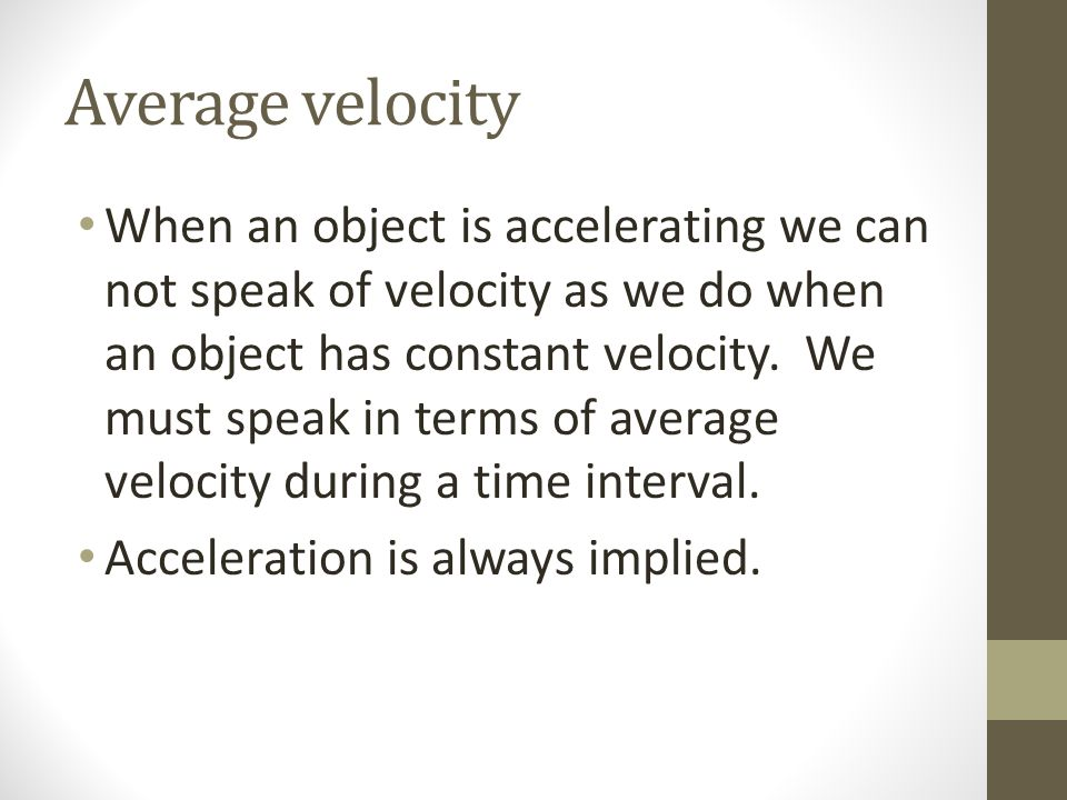 Average velocity When an object is accelerating we can not speak of velocity as we do when an object has constant velocity. We must speak in terms of