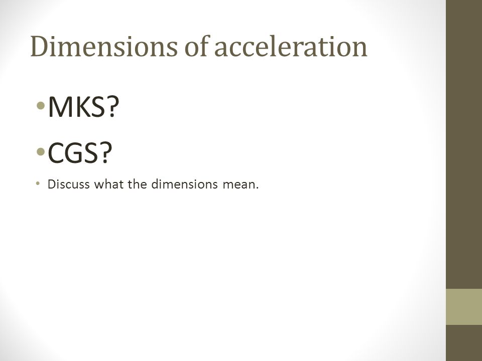 Dimensions of acceleration MKS? CGS? Discuss what the dimensions mean.