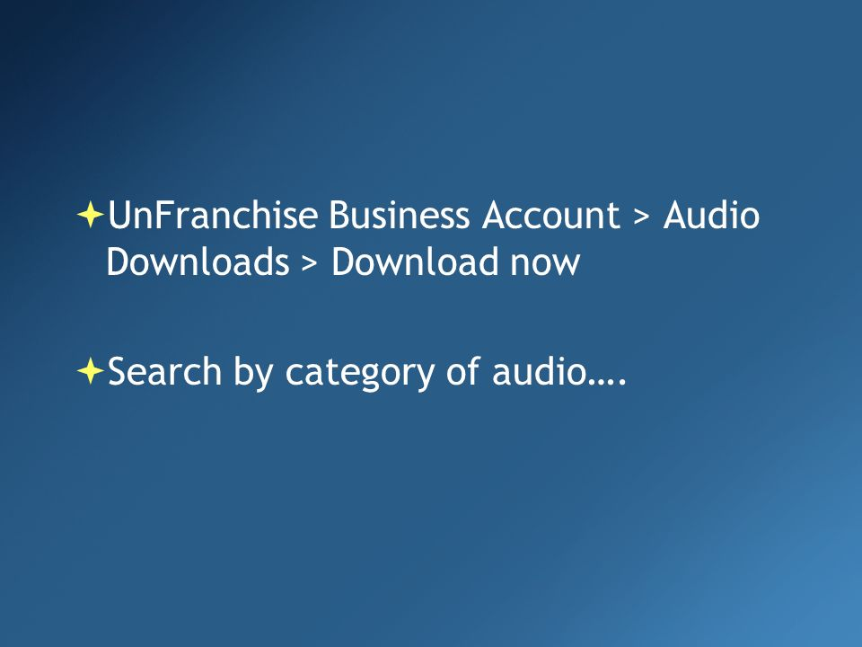 UnFranchise Business Account > Audio Downloads > Download now Search by category of audio….