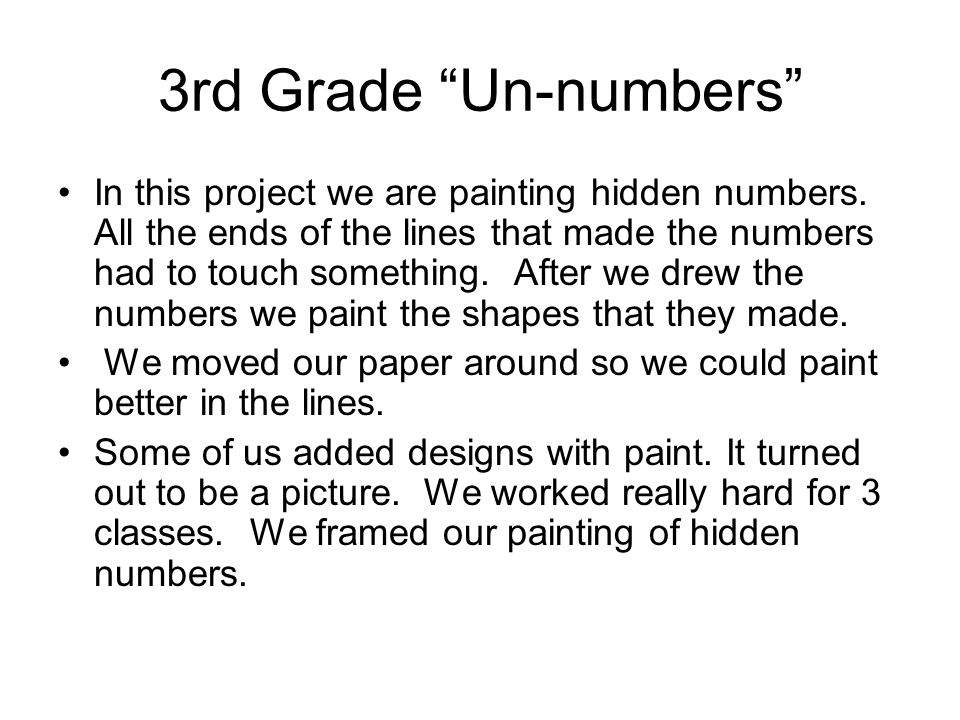 3rd Grade Un-numbers In this project we are painting hidden numbers. All the ends of the lines that made the numbers had to touch something. After we
