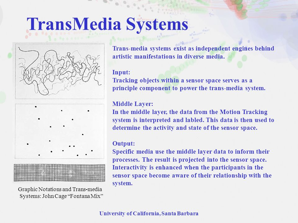 University of California, Santa Barbara TransMedia Systems Trans-media systems exist as independent engines behind artistic manifestations in diverse