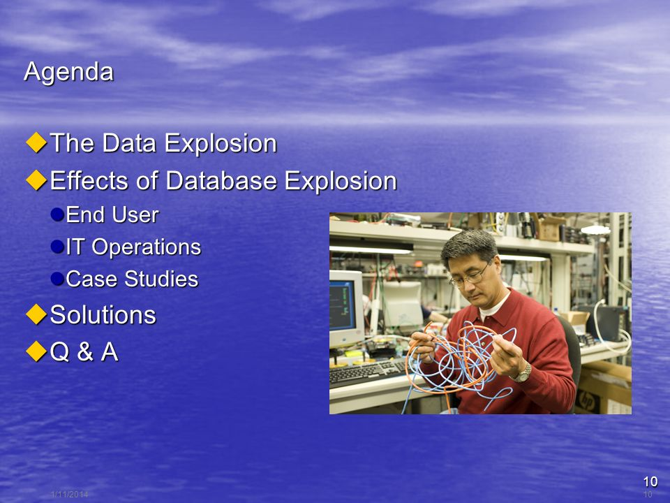 10 1/11/201410 Agenda The Data Explosion The Data Explosion Effects of Database Explosion Effects of Database Explosion End User End User IT Operations IT Operations Case Studies Case Studies Solutions Solutions Q & A Q & A