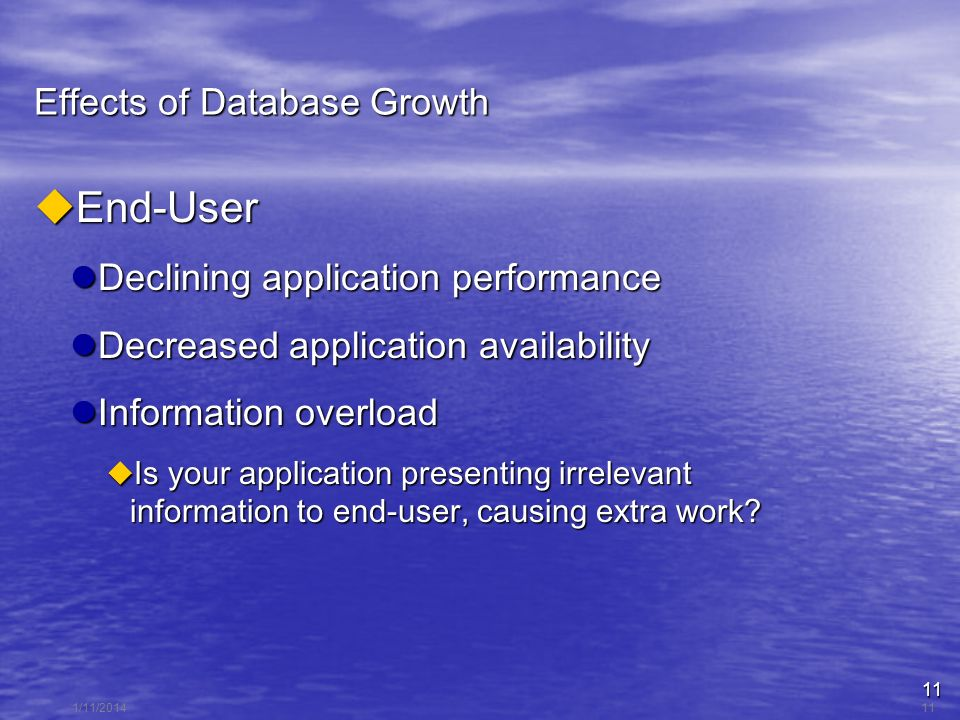 11 1/11/201411 Effects of Database Growth End-User End-User Declining application performance Declining application performance Decreased application availability Decreased application availability Information overload Information overload Is your application presenting irrelevant information to end-user, causing extra work.