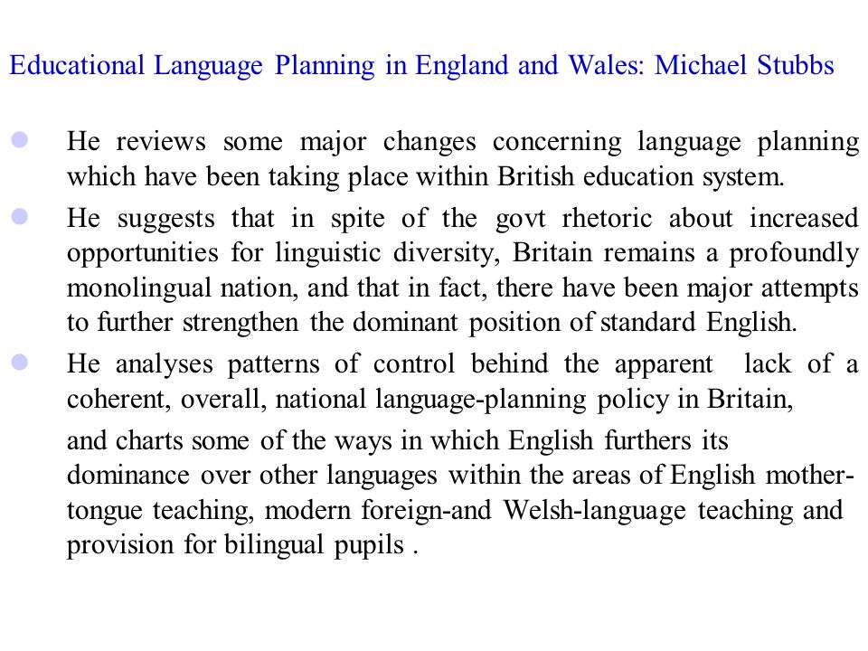 Educational Language Planning in England and Wales: Michael Stubbs He reviews some major changes concerning language planning which have been taking place within British education system.