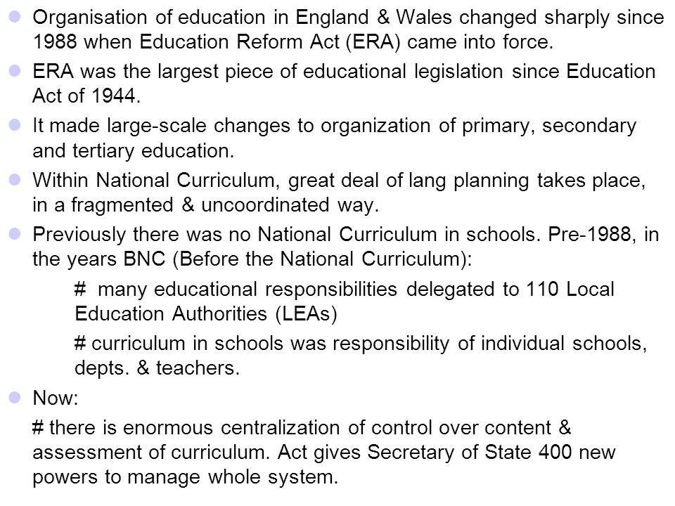 Organisation of education in England & Wales changed sharply since 1988 when Education Reform Act (ERA) came into force.