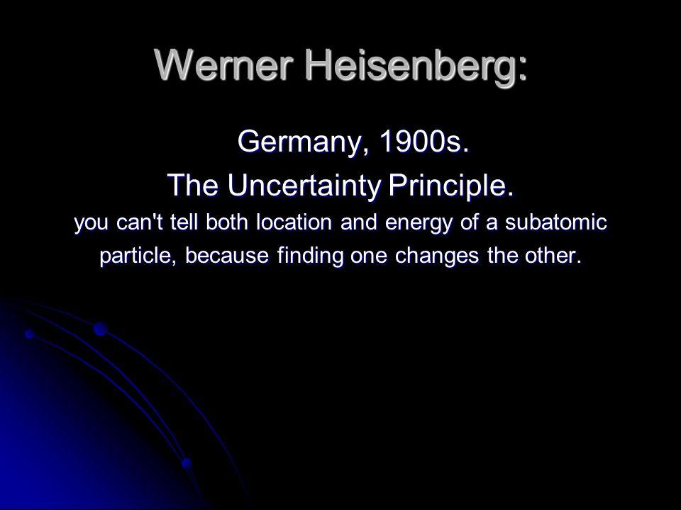 Werner Heisenberg: Germany, 1900s. The Uncertainty Principle.