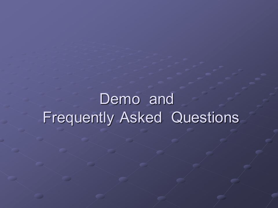 Demo and Frequently Asked Questions