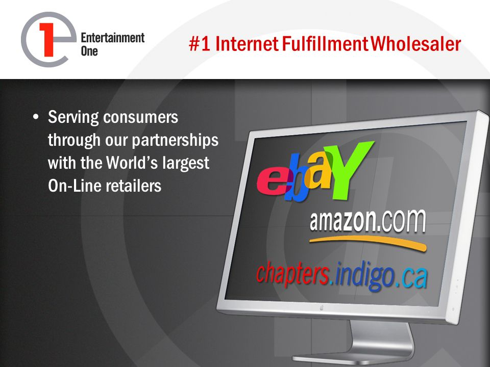 #1 Internet Fulfillment Wholesaler Serving consumers through our partnerships with the Worlds largest On-Line retailers