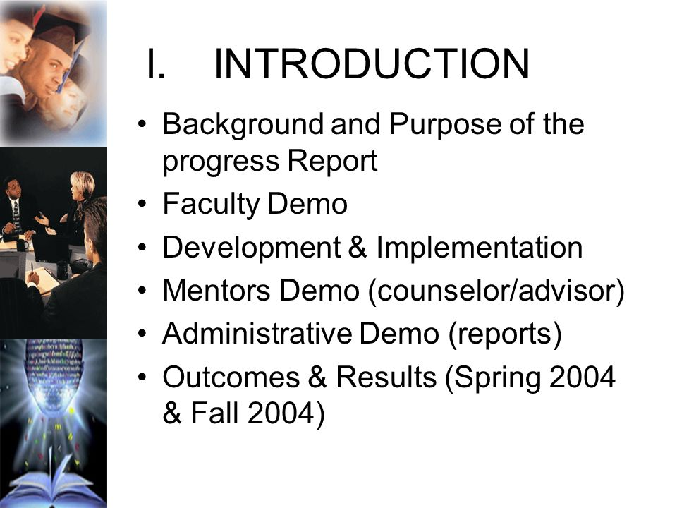 I.INTRODUCTION Background and Purpose of the progress Report Faculty Demo Development & Implementation Mentors Demo (counselor/advisor) Administrative Demo (reports) Outcomes & Results (Spring 2004 & Fall 2004)