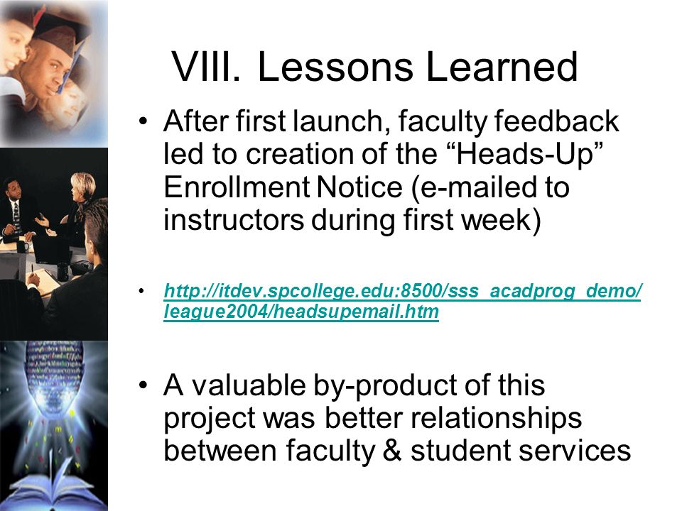 VIII. Lessons Learned After first launch, faculty feedback led to creation of the Heads-Up Enrollment Notice (e-mailed to instructors during first wee