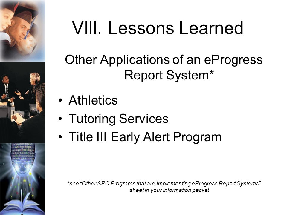 VIII. Lessons Learned Other Applications of an eProgress Report System* Athletics Tutoring Services Title III Early Alert Program *see Other SPC Progr