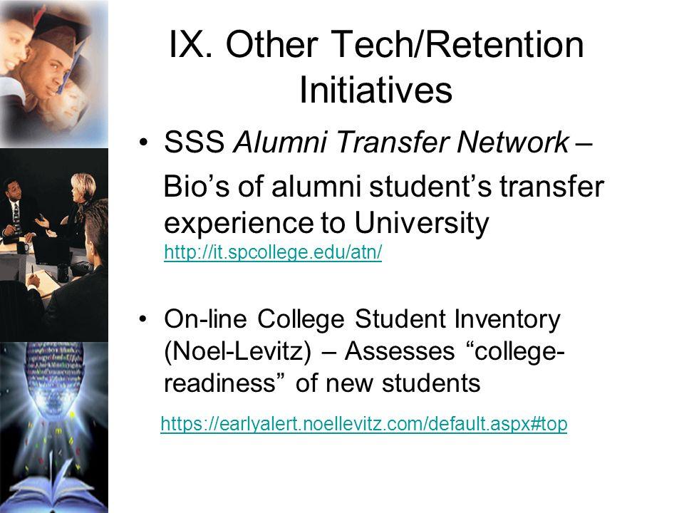 IX. Other Tech/Retention Initiatives SSS Alumni Transfer Network – Bios of alumni students transfer experience to University http://it.spcollege.edu/a