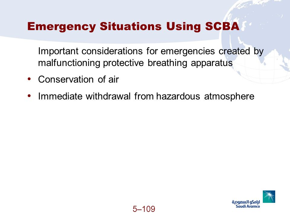 5–109 Emergency Situations Using SCBA Important considerations for emergencies created by malfunctioning protective breathing apparatus Conservation o