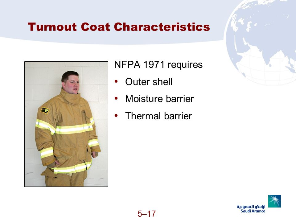 5–17 Turnout Coat Characteristics NFPA 1971 requires Outer shell Moisture barrier Thermal barrier (Continued)