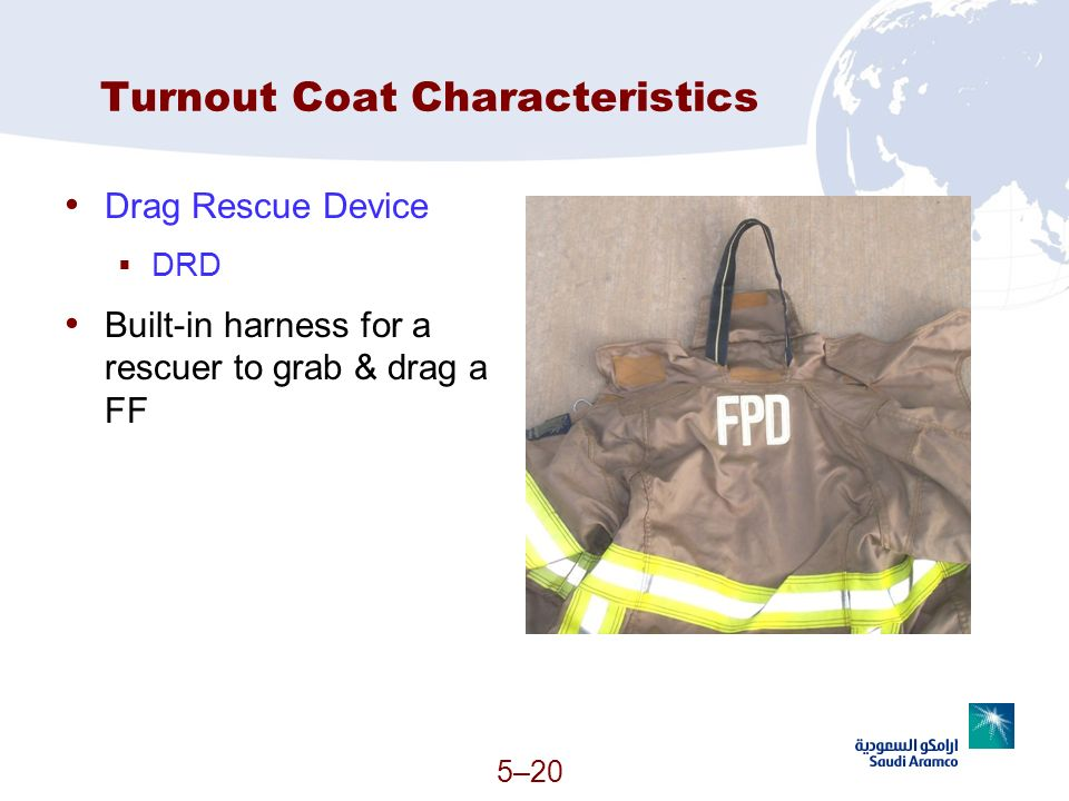 Turnout Coat Characteristics Drag Rescue Device DRD Built-in harness for a rescuer to grab & drag a FF 5–20 (Continued)
