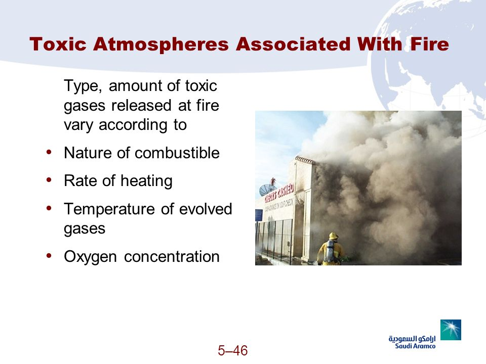 Toxic Atmospheres Associated With Fire Type, amount of toxic gases released at fire vary according to Nature of combustible Rate of heating Temperatur