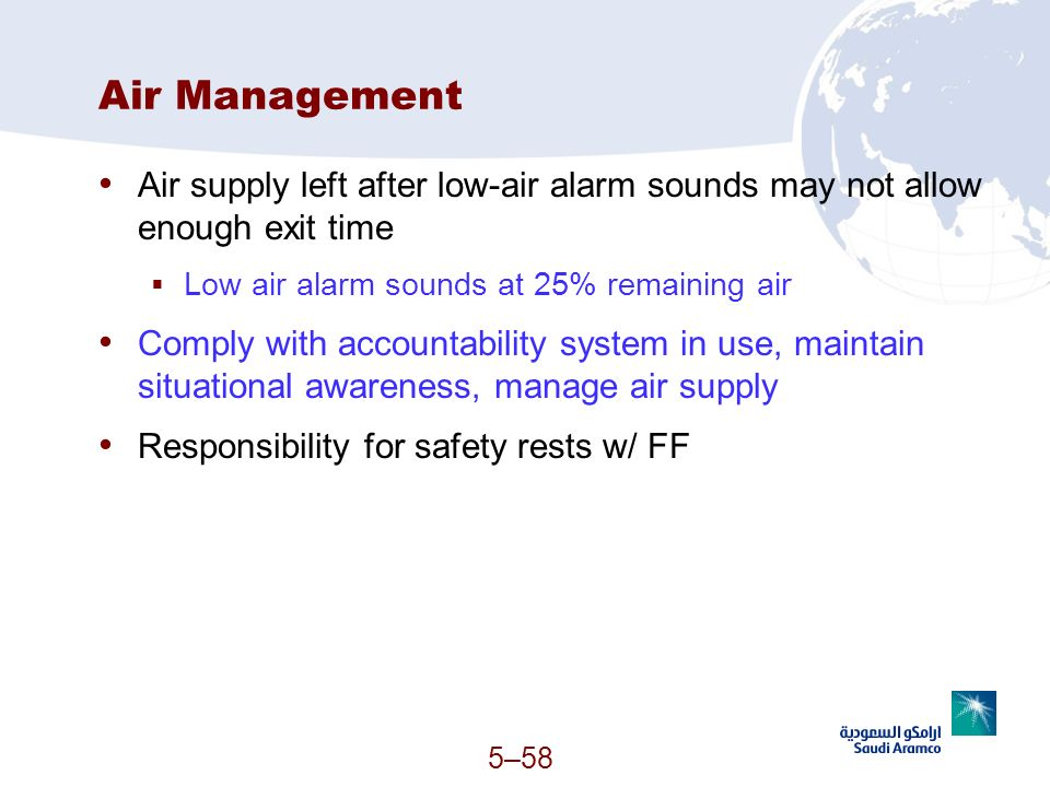 5–58 Air Management Air supply left after low-air alarm sounds may not allow enough exit time Low air alarm sounds at 25% remaining air Comply with ac