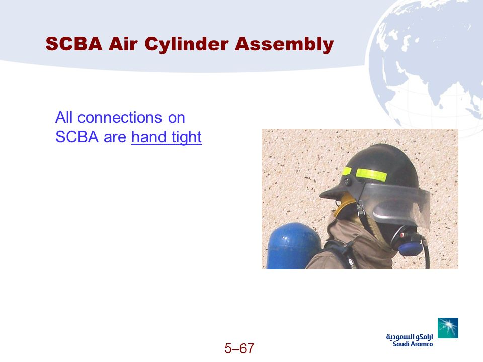SCBA Air Cylinder Assembly All connections on SCBA are hand tight 5–67