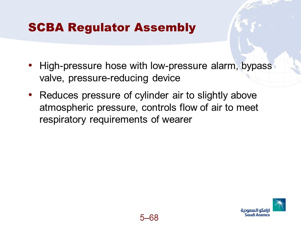 5–68 SCBA Regulator Assembly High-pressure hose with low-pressure alarm, bypass valve, pressure-reducing device Reduces pressure of cylinder air to sl