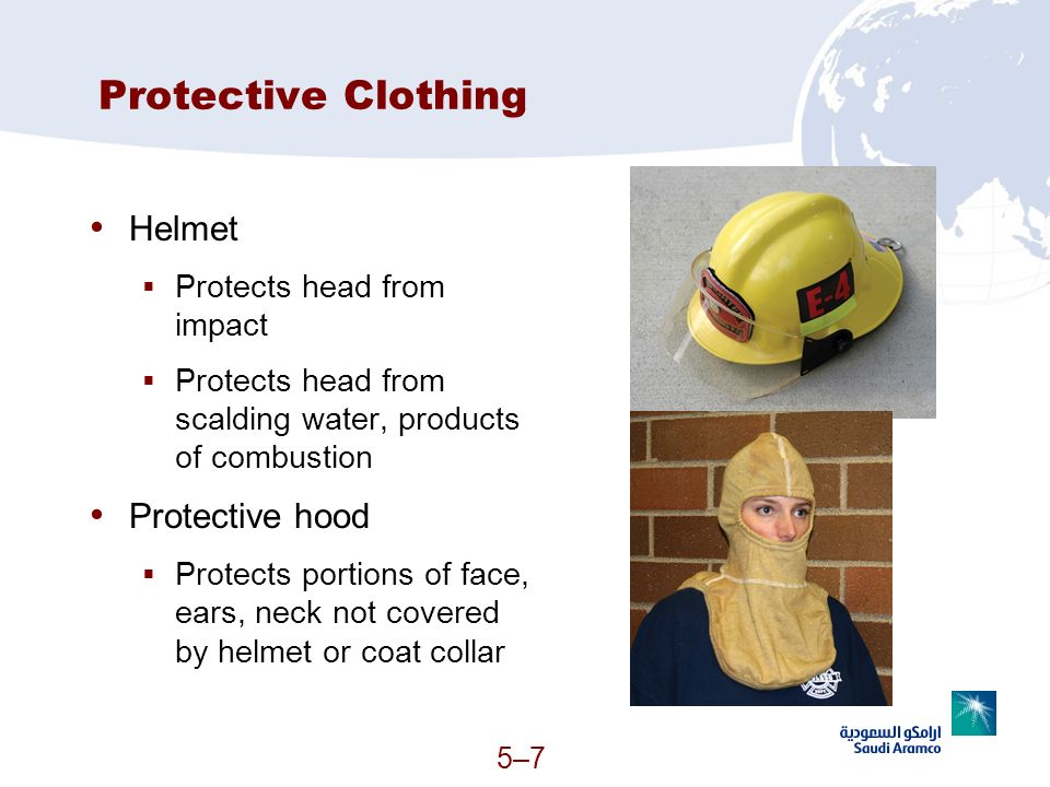 5–75–7 Protective Clothing Helmet Protects head from impact Protects head from scalding water, products of combustion Protective hood Protects portion