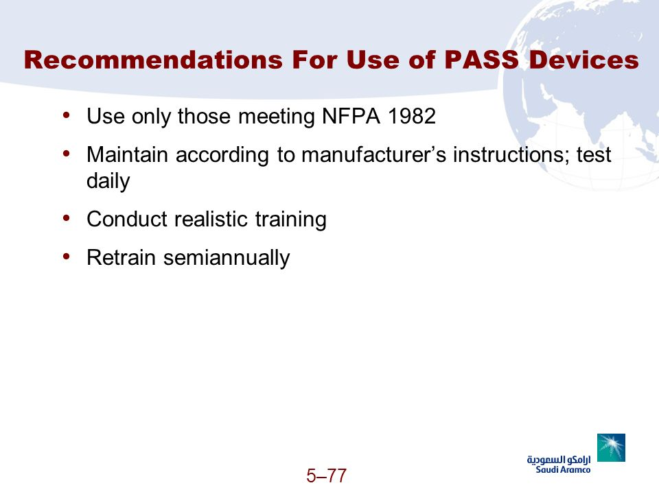 5–77 Recommendations For Use of PASS Devices Use only those meeting NFPA 1982 Maintain according to manufacturers instructions; test daily Conduct rea