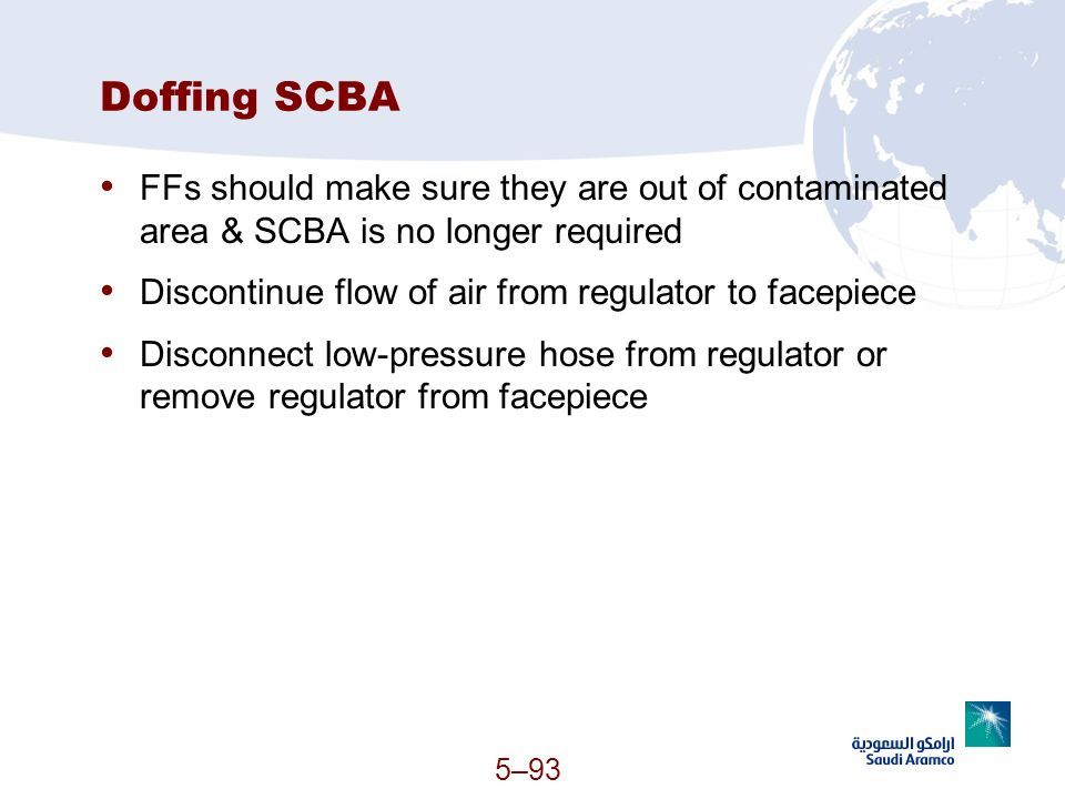 5–93 Doffing SCBA FFs should make sure they are out of contaminated area & SCBA is no longer required Discontinue flow of air from regulator to facepi