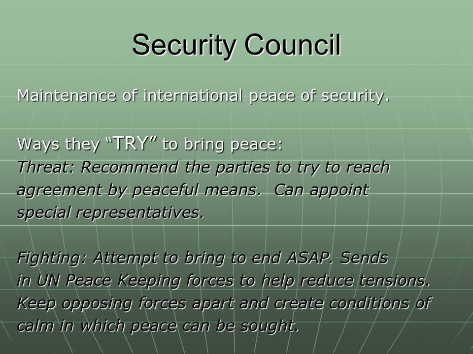 Security Council Maintenance of international peace of security.