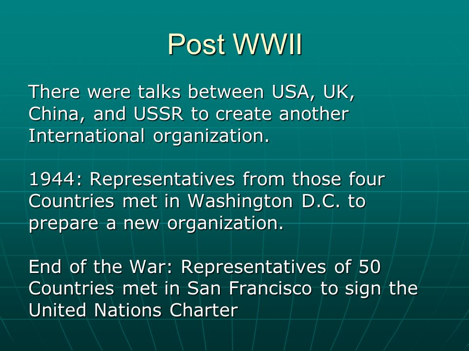 Post WWII There were talks between USA, UK, China, and USSR to create another International organization.