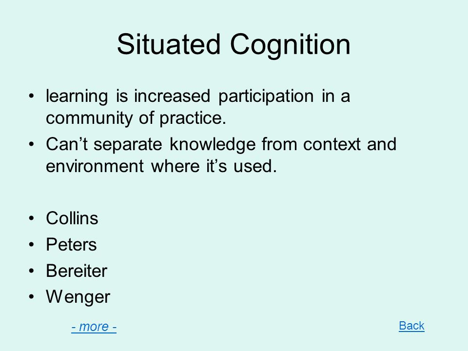 Situated Cognition learning is increased participation in a community of practice.