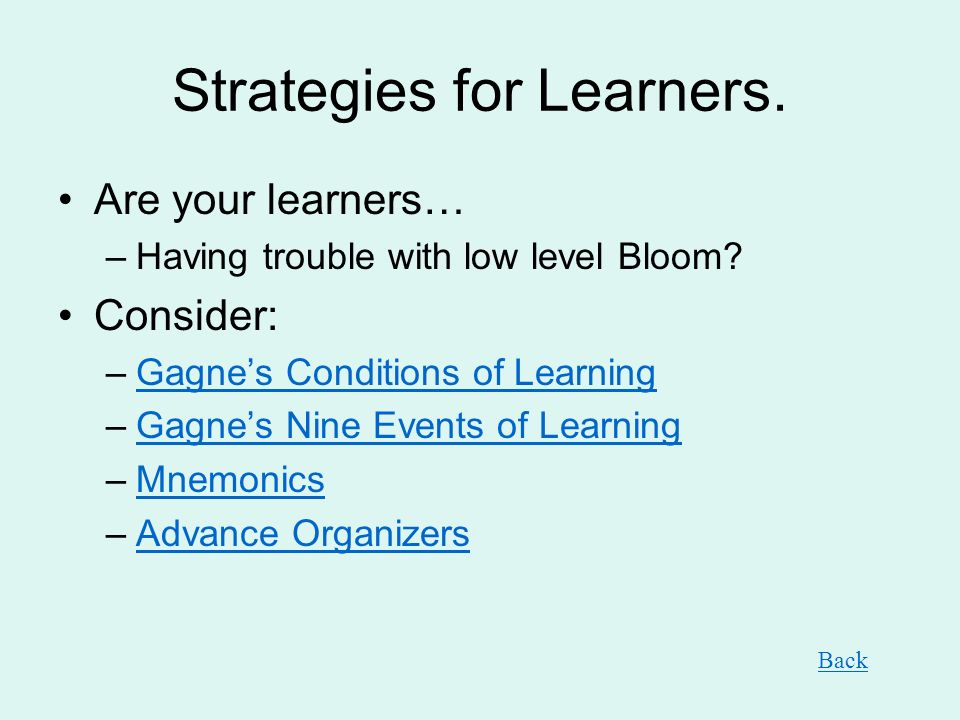 Strategies for Learners.Are your learners… –Having trouble with low level Bloom.