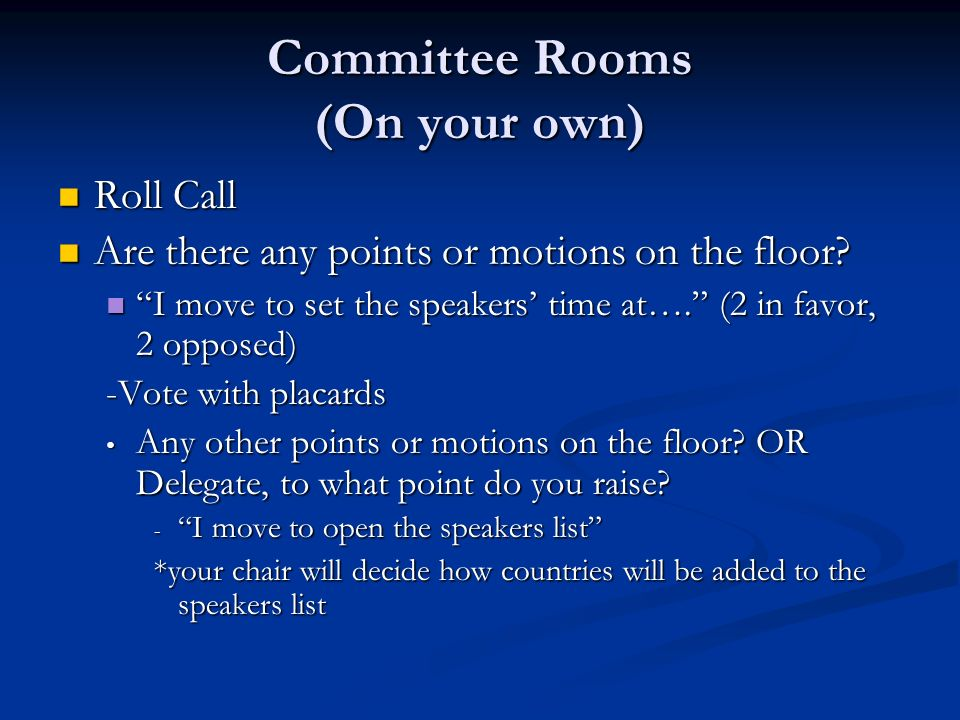 Committee Rooms (On your own) Roll Call Roll Call Are there any points or motions on the floor.