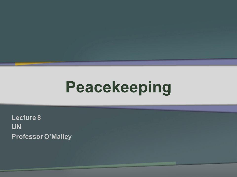 Peacekeeping Lecture 8 UN Professor OMalley