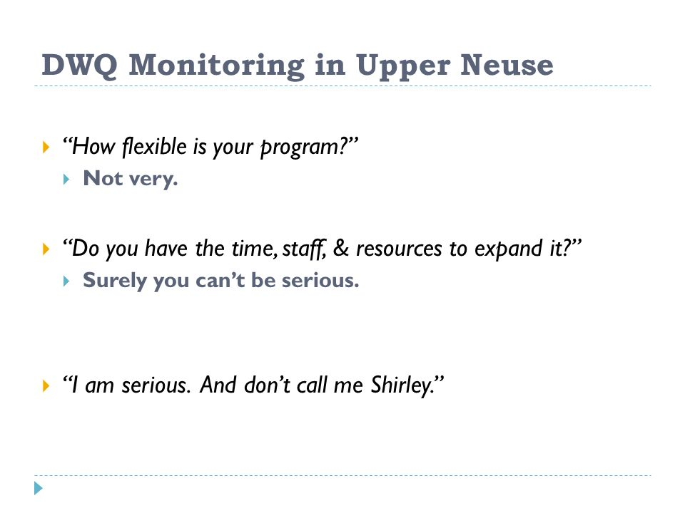DWQ Monitoring in Upper Neuse How flexible is your program? Not very. Do you have the time, staff, & resources to expand it? Surely you cant be seriou