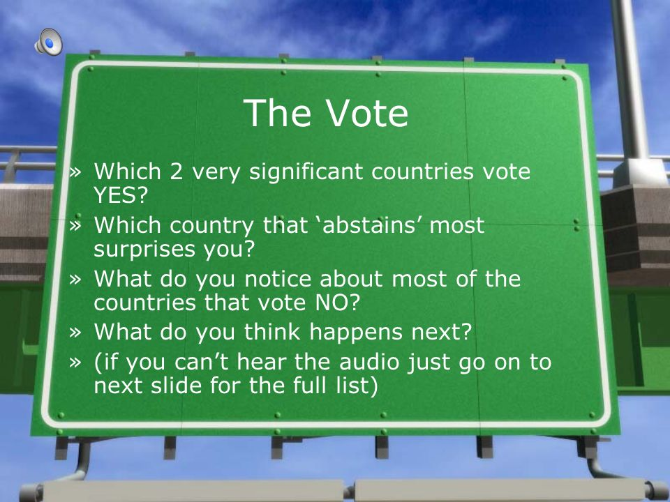 The Vote »Which 2 very significant countries vote YES? »Which country that abstains most surprises you? »What do you notice about most of the countrie