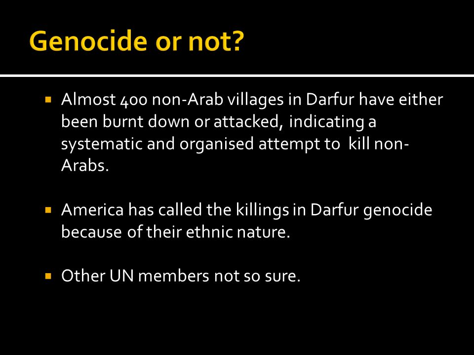 Almost 400 non-Arab villages in Darfur have either been burnt down or attacked, indicating a systematic and organised attempt to kill non- Arabs. Amer