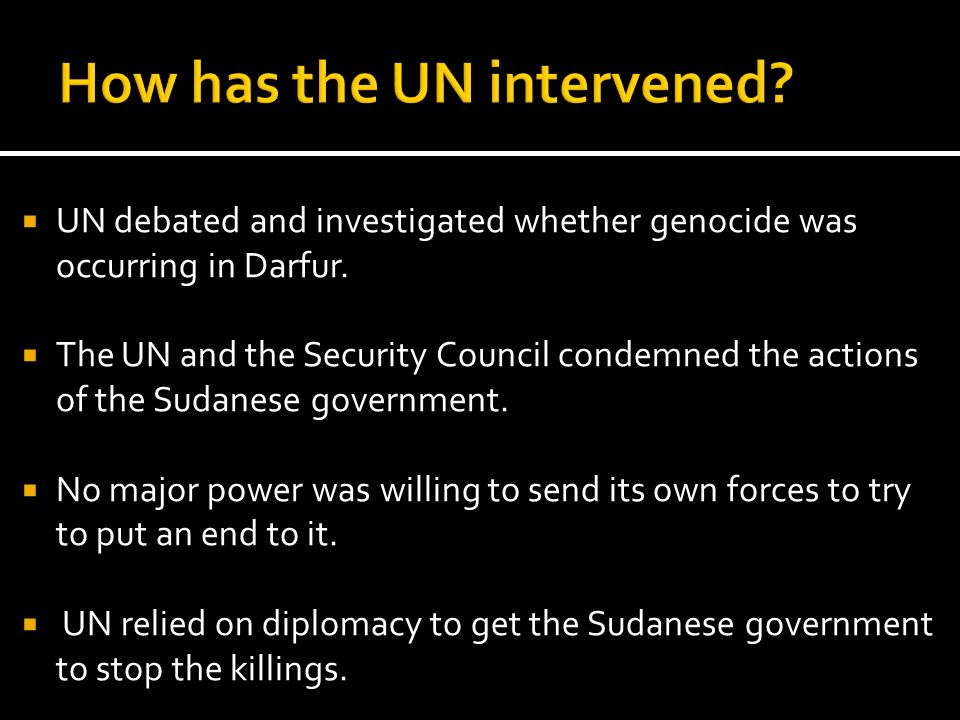 UN debated and investigated whether genocide was occurring in Darfur. The UN and the Security Council condemned the actions of the Sudanese government