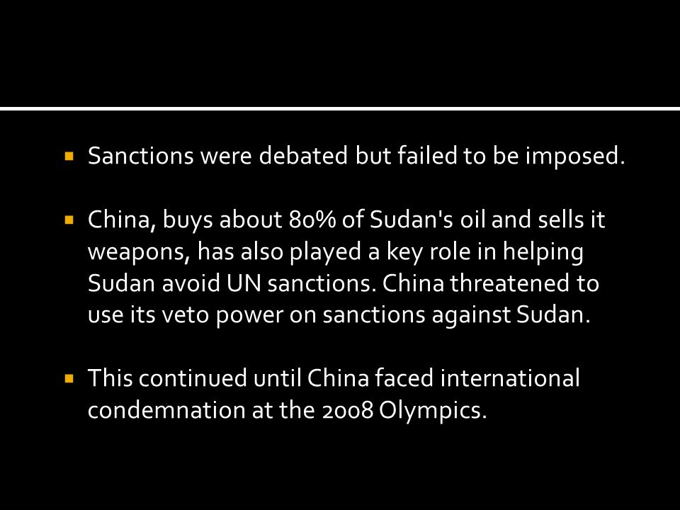 Sanctions were debated but failed to be imposed. China, buys about 80% of Sudan's oil and sells it weapons, has also played a key role in helping Suda