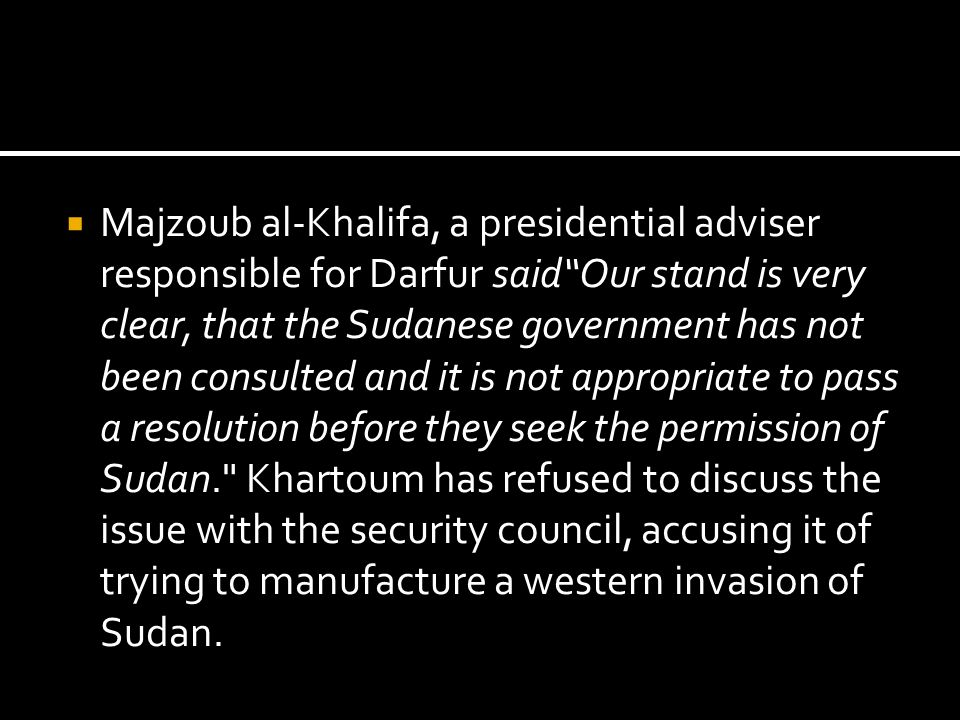 Majzoub al-Khalifa, a presidential adviser responsible for Darfur saidOur stand is very clear, that the Sudanese government has not been consulted and