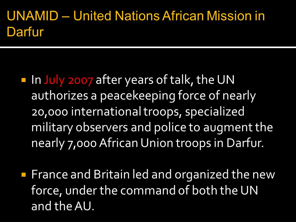 In July 2007 after years of talk, the UN authorizes a peacekeeping force of nearly 20,000 international troops, specialized military observers and pol