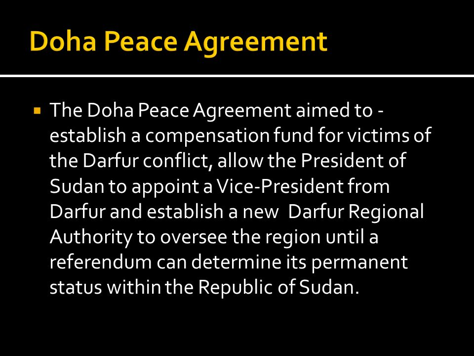The Doha Peace Agreement aimed to - establish a compensation fund for victims of the Darfur conflict, allow the President of Sudan to appoint a Vice-P