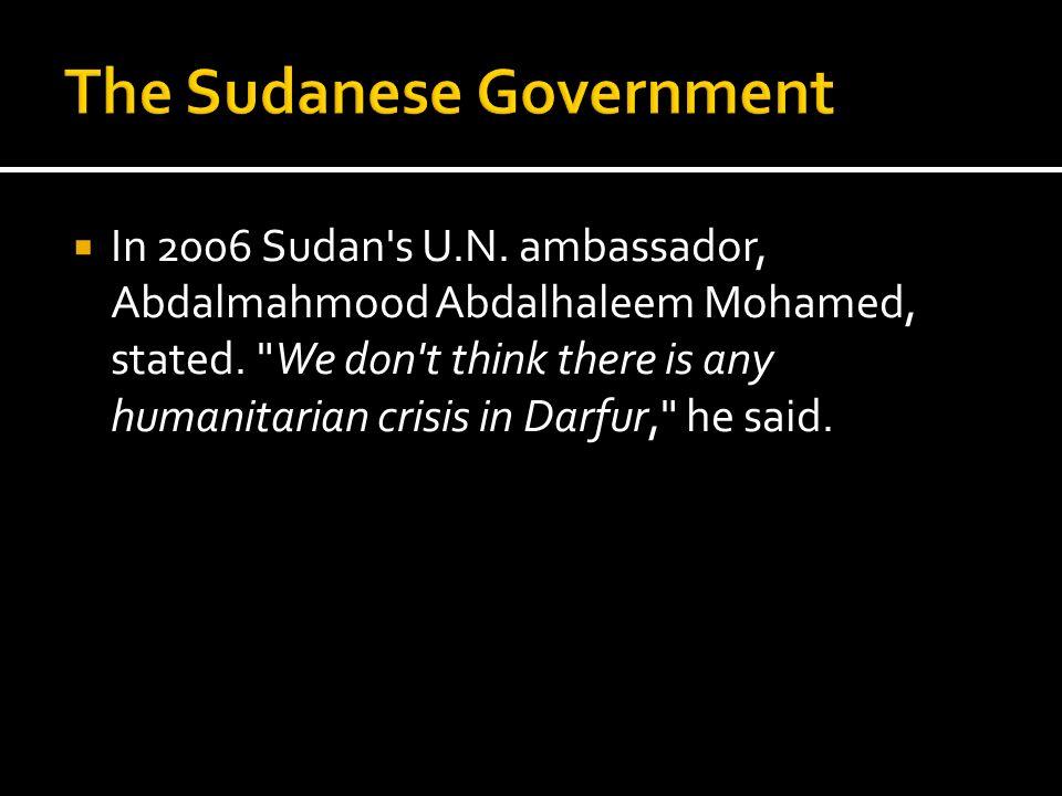 In 2006 Sudan's U.N. ambassador, Abdalmahmood Abdalhaleem Mohamed, stated.