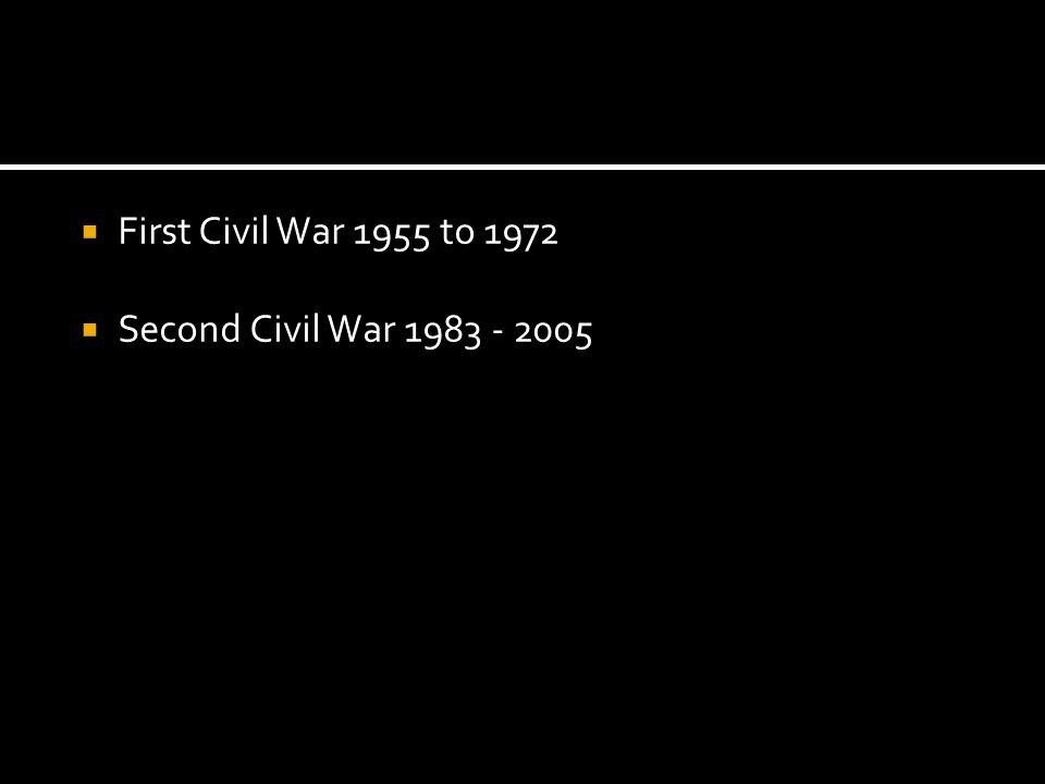 First Civil War 1955 to 1972 Second Civil War 1983 - 2005