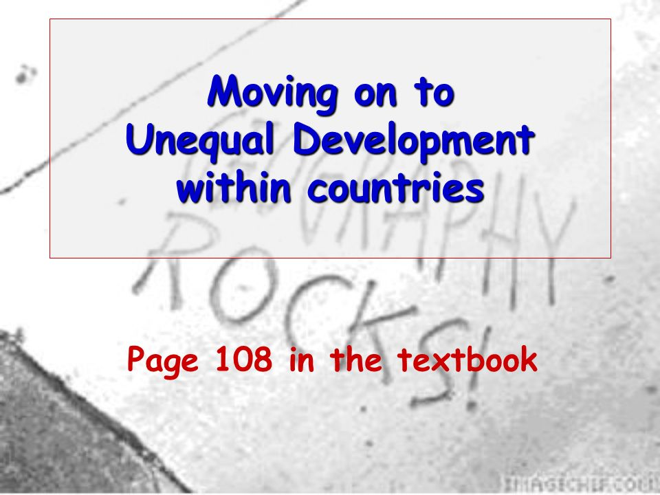 Moving on to Unequal Development within countries Page 108 in the textbook